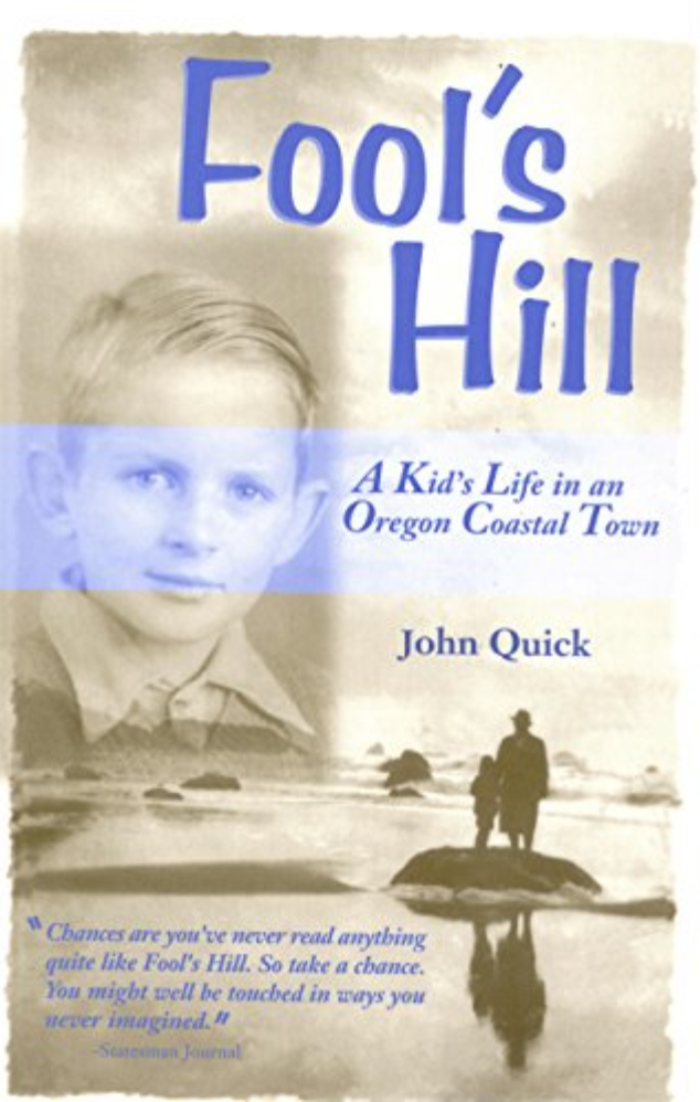 FOOL'S HILL: A KID'S LIFE IN AN OREGON COASTAL TOWN by John Quick