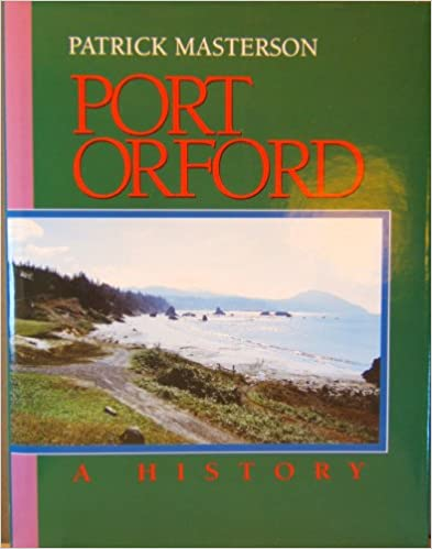 PORT ORFORD — A HISTORY by Patrick Masterson. A Classic.