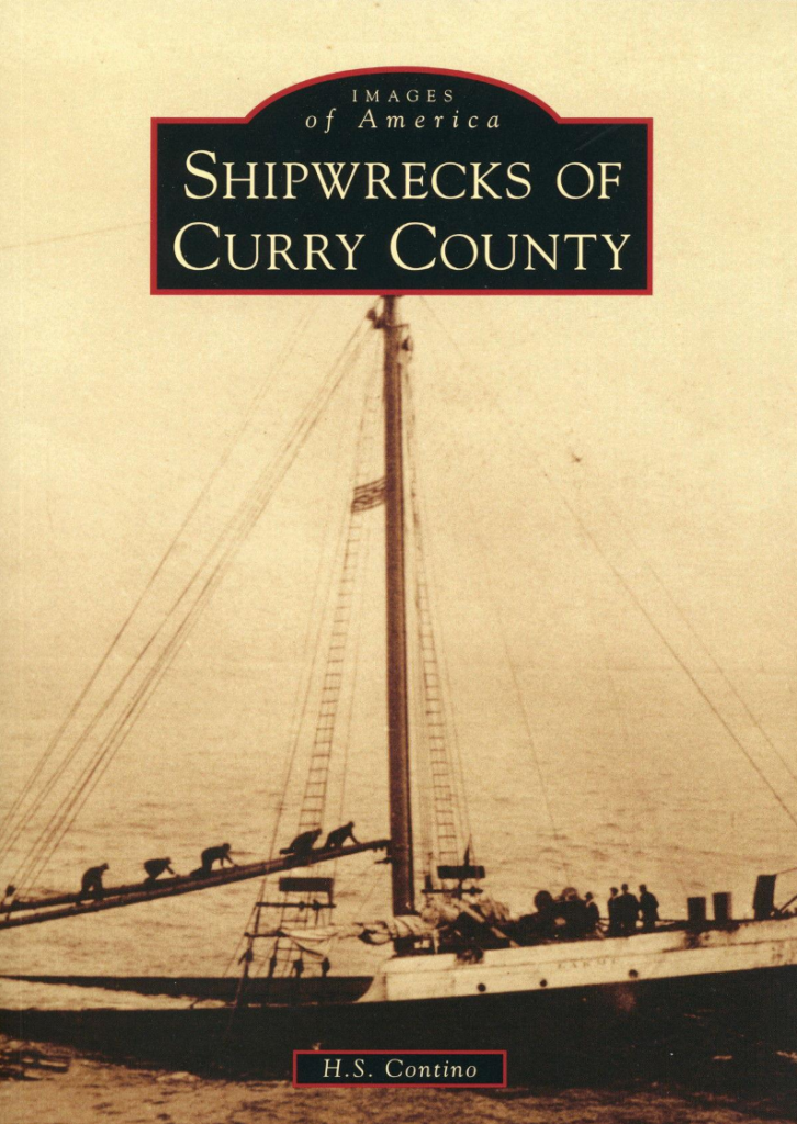 SHIPWRECKS OF CURRY COUNTY by H.S. Contino.